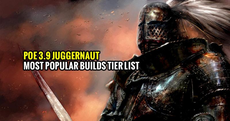 POE-3.9-Juggernaut-Most-Popular-Builds-Tier-List